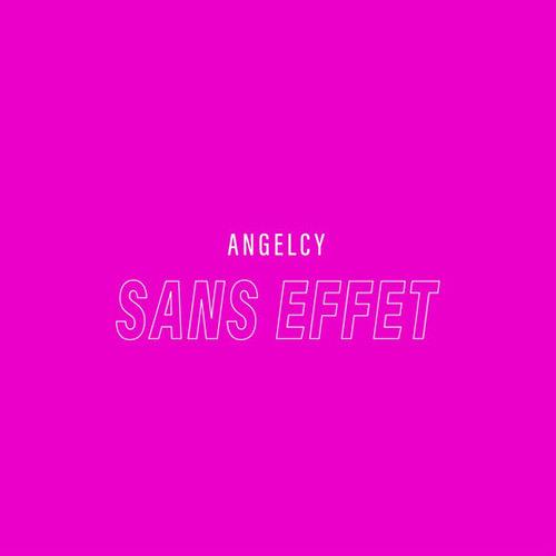 """Angelcy """"Sans effet"""""""