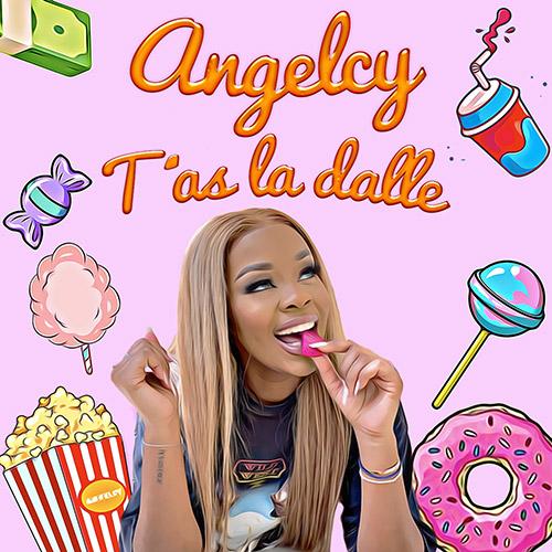 """Angelcy """"T'as la Dalle"""""""
