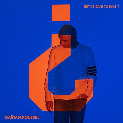 """Gaëtan Roussel nouvel album """"Est-ce que tu sais ?"""" disponible le 19 mars 2021"""